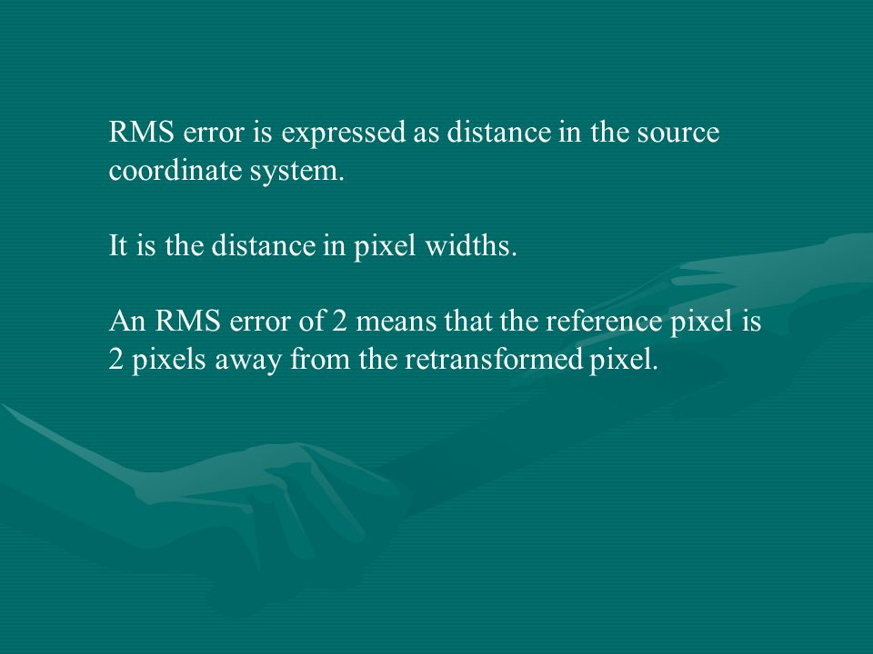 RMS error is expressed as distance in the source coordinate system.