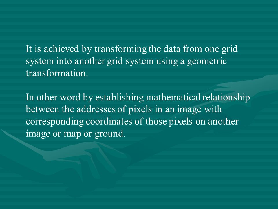 It is achieved by transforming the data from one grid system into another grid system using a geometric transformation.