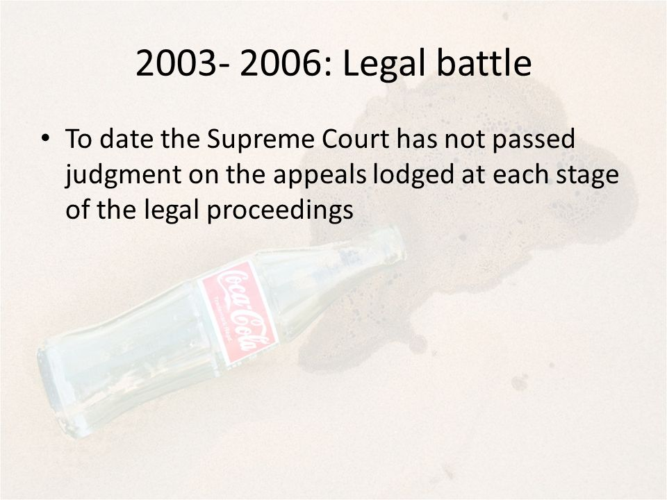 : Legal battle To date the Supreme Court has not passed judgment on the appeals lodged at each stage of the legal proceedings.