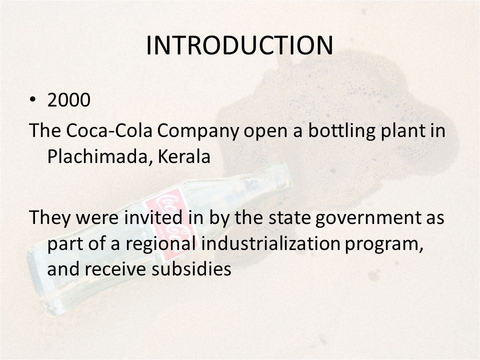 INTRODUCTION The Coca-Cola Company open a bottling plant in Plachimada, Kerala.