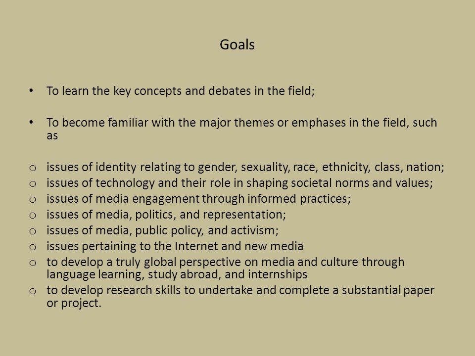 Goals To learn the key concepts and debates in the field;