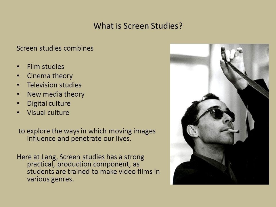 What is Screen Studies Screen studies combines Film studies