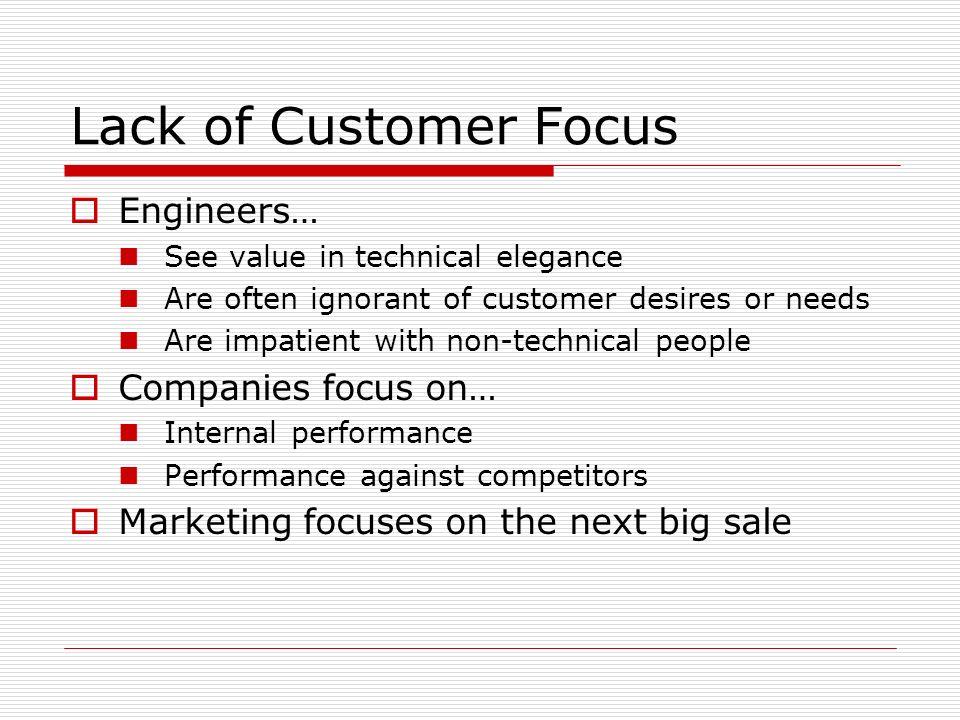 Lack of Customer Focus Engineers… Companies focus on…