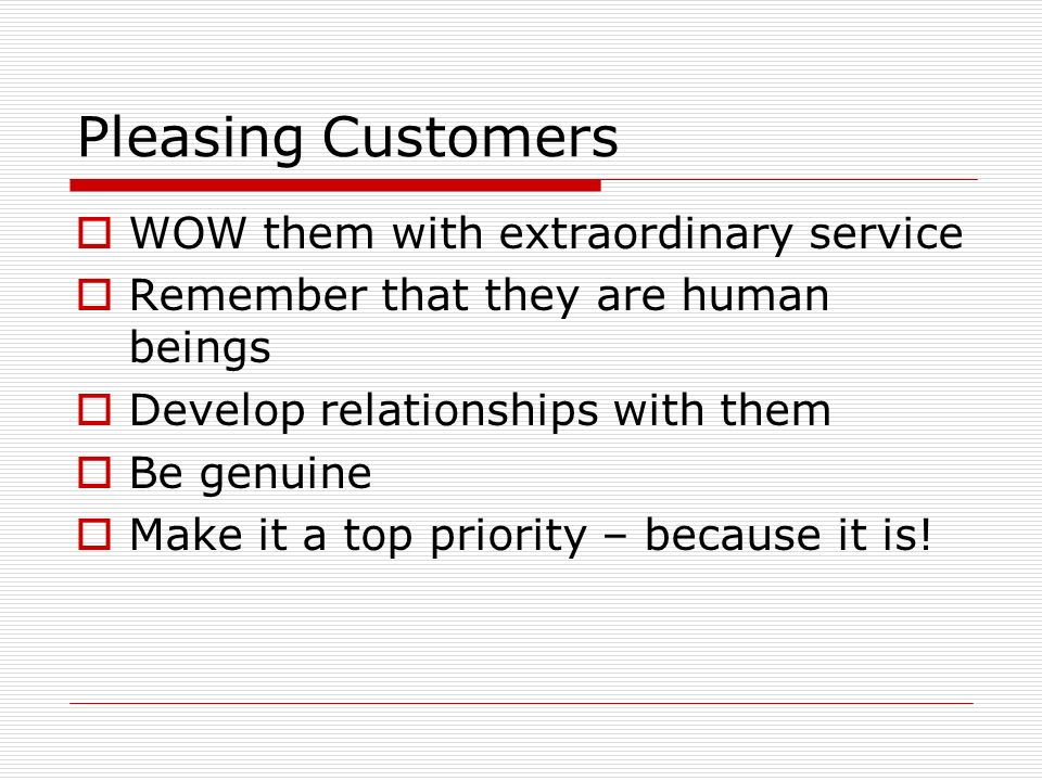 Pleasing Customers WOW them with extraordinary service