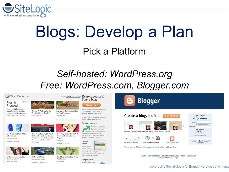 Blogs: Develop a Plan Pick a Platform Self-hosted: WordPress.org