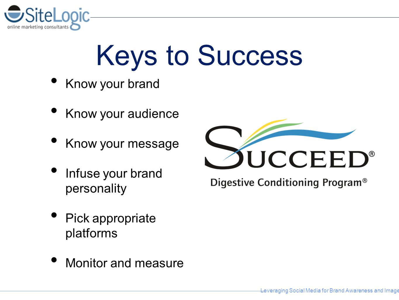 Keys to Success Know your brand Know your audience Know your message