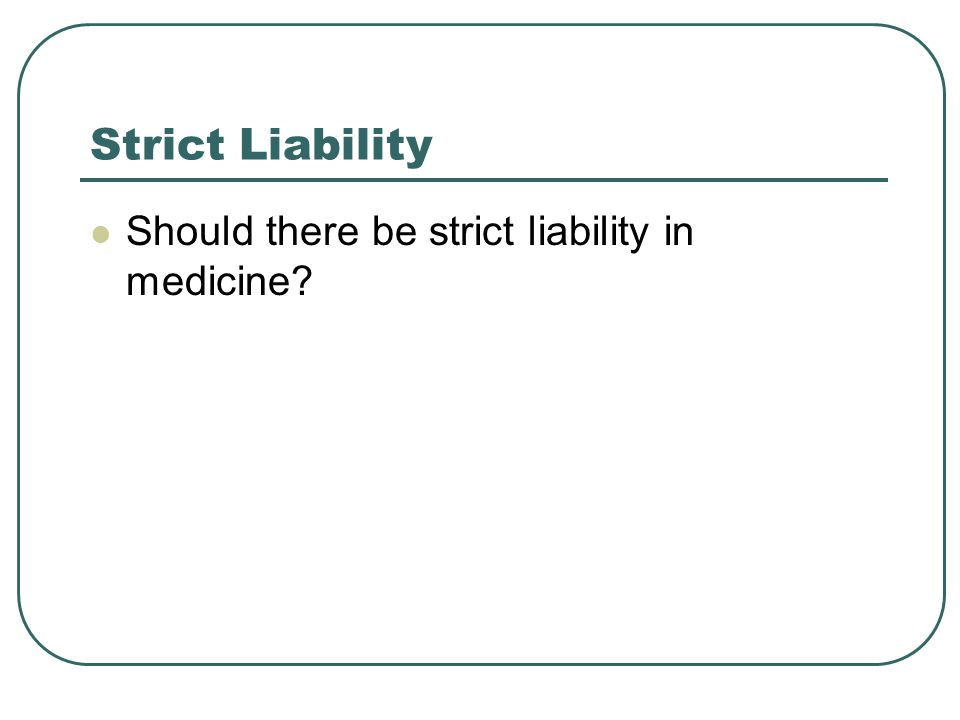 Strict Liability Should there be strict liability in medicine