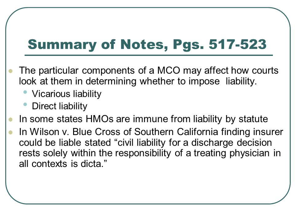 Summary of Notes, Pgs The particular components of a MCO may affect how courts look at them in determining whether to impose liability.