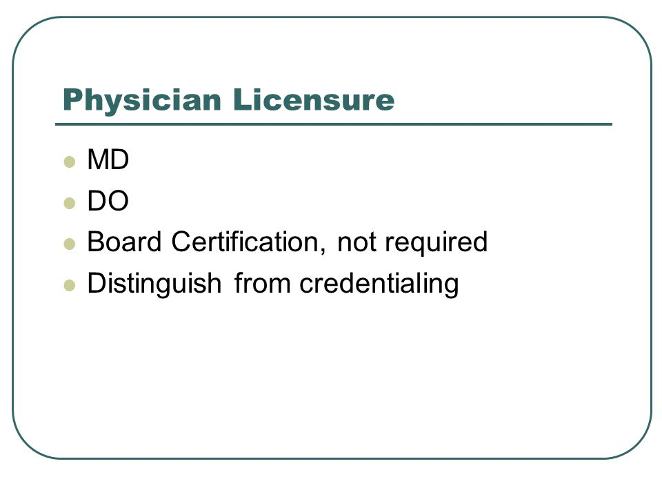 Physician Licensure MD DO Board Certification, not required