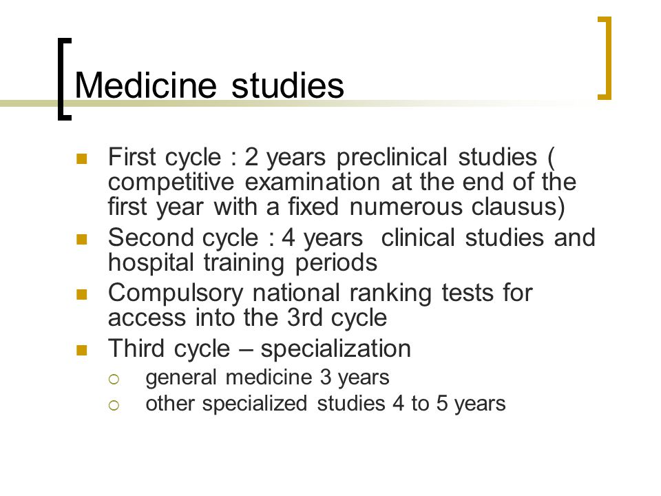 Medicine studies First cycle : 2 years preclinical studies ( competitive examination at the end of the first year with a fixed numerous clausus)
