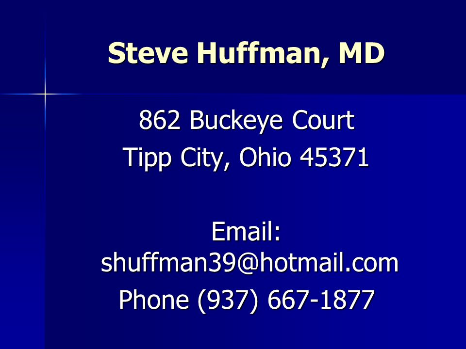 Steve Huffman, MD 862 Buckeye Court Tipp City, Ohio 45371