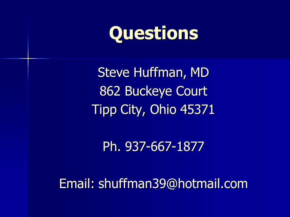 Questions Steve Huffman, MD 862 Buckeye Court Tipp City, Ohio 45371