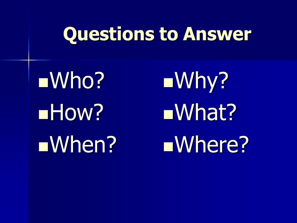 Questions to Answer Who How When Why What Where