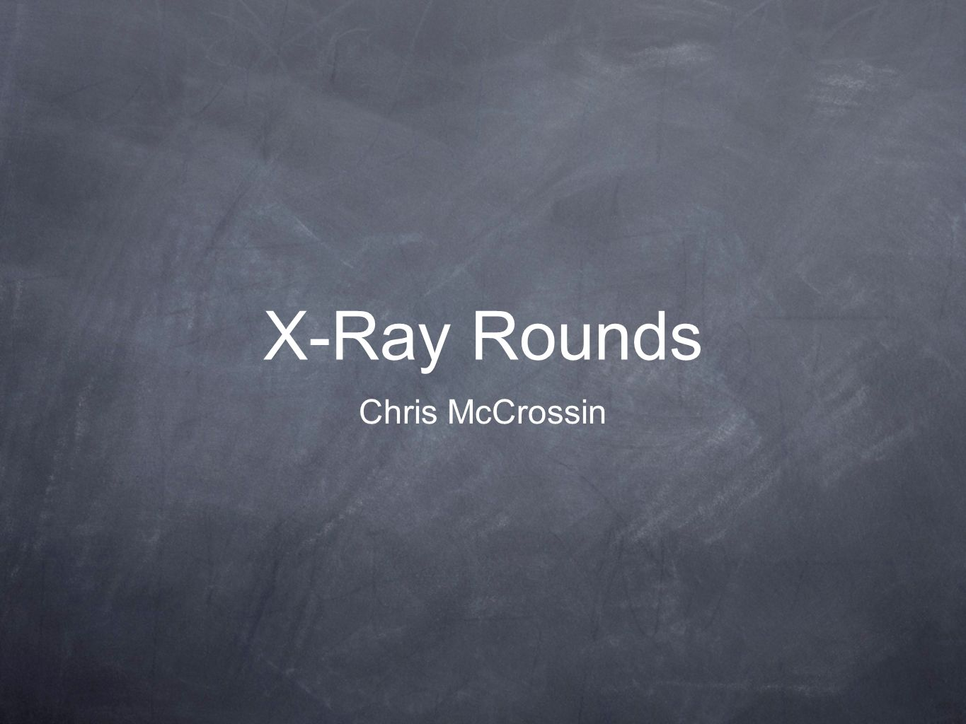 X-Ray Rounds Chris McCrossin