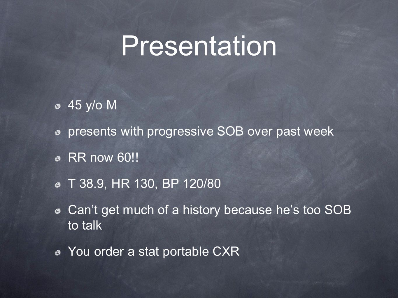 Presentation 45 y/o M presents with progressive SOB over past week