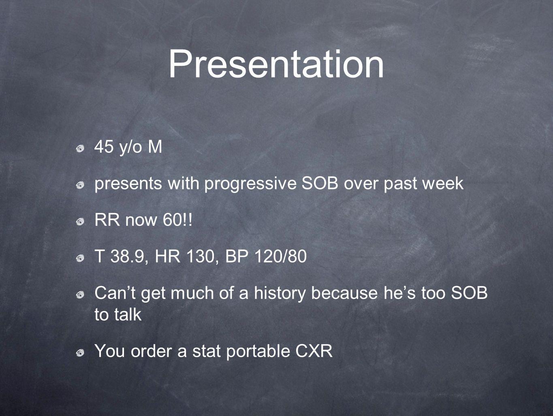 Presentation 45 y/o M presents with progressive SOB over past week