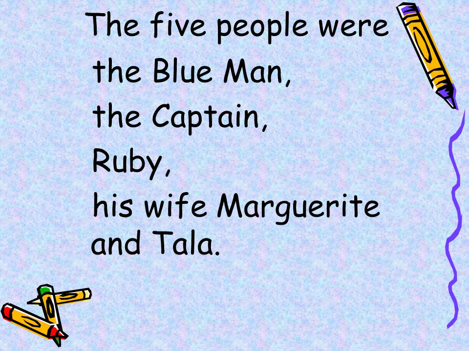 The five people were the Blue Man, the Captain, Ruby,
