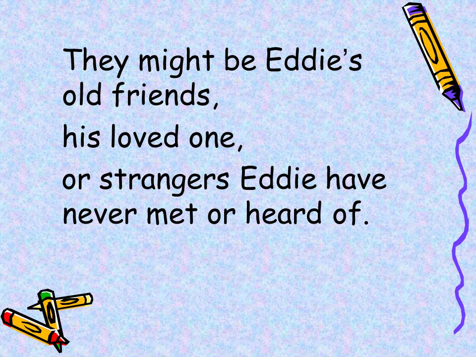 They might be Eddie's old friends,