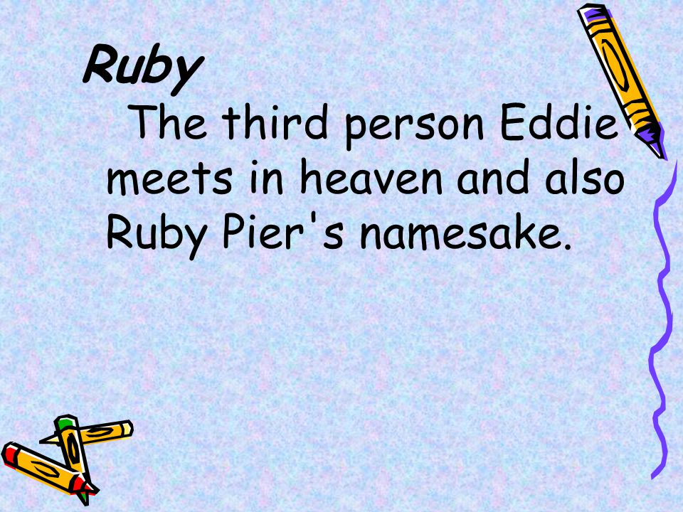 Ruby The third person Eddie meets in heaven and also Ruby Pier s namesake.