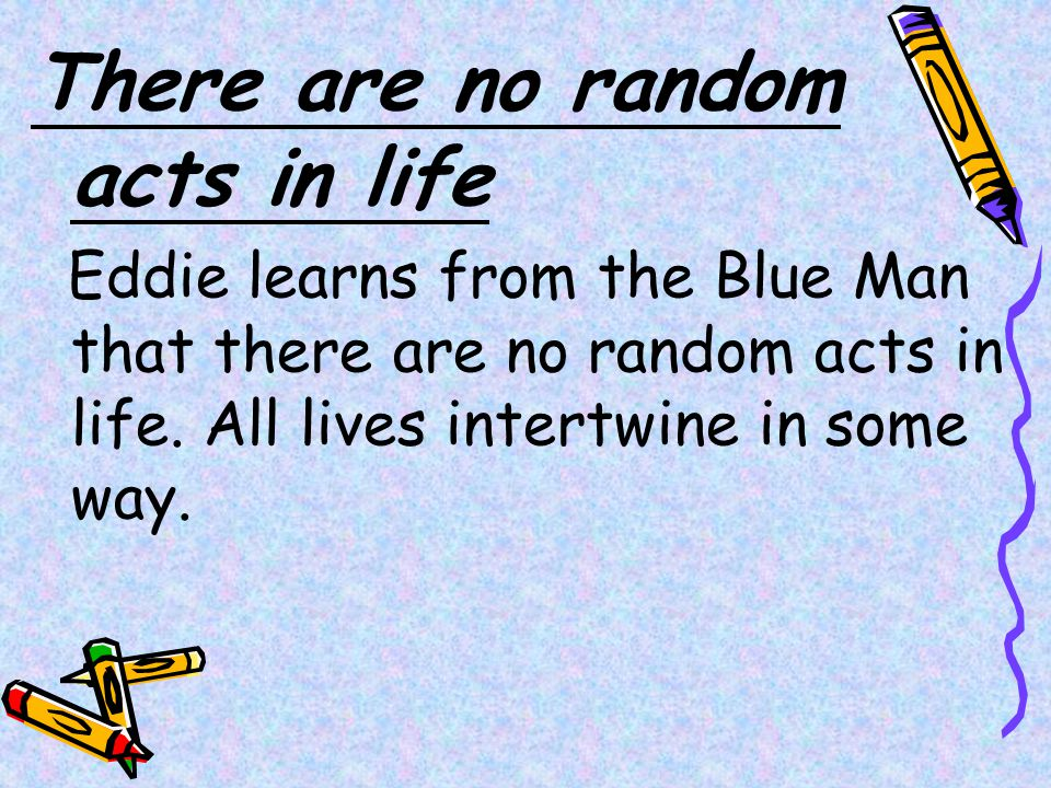 There are no random acts in life