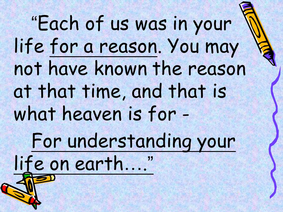 Each of us was in your life for a reason