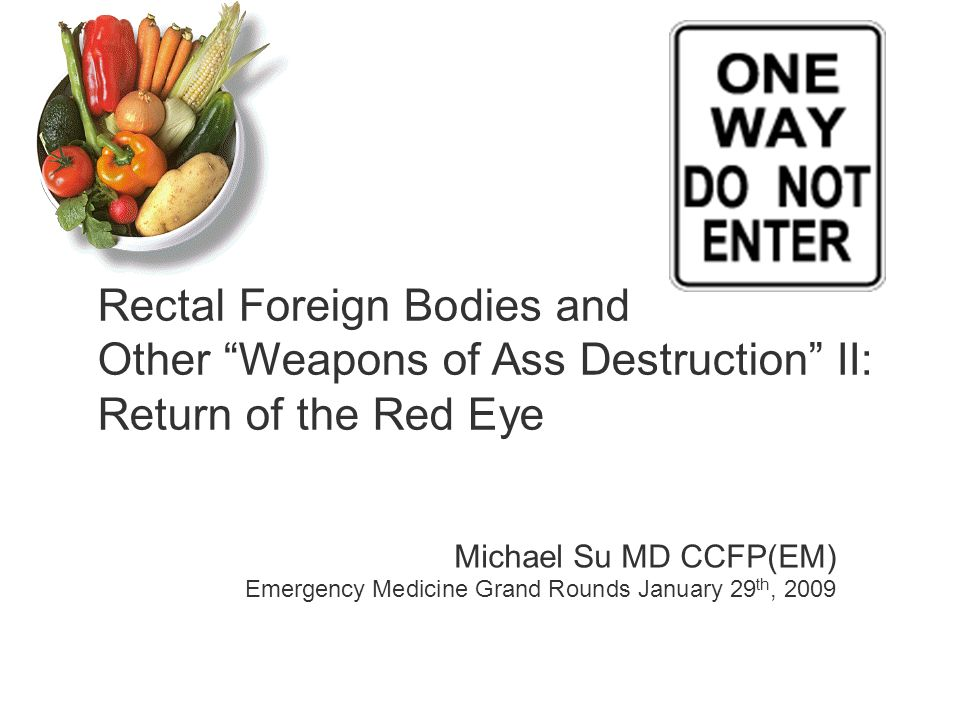 Rectal Foreign Bodies and Other Weapons of Ass Destruction II: Return of the Red Eye