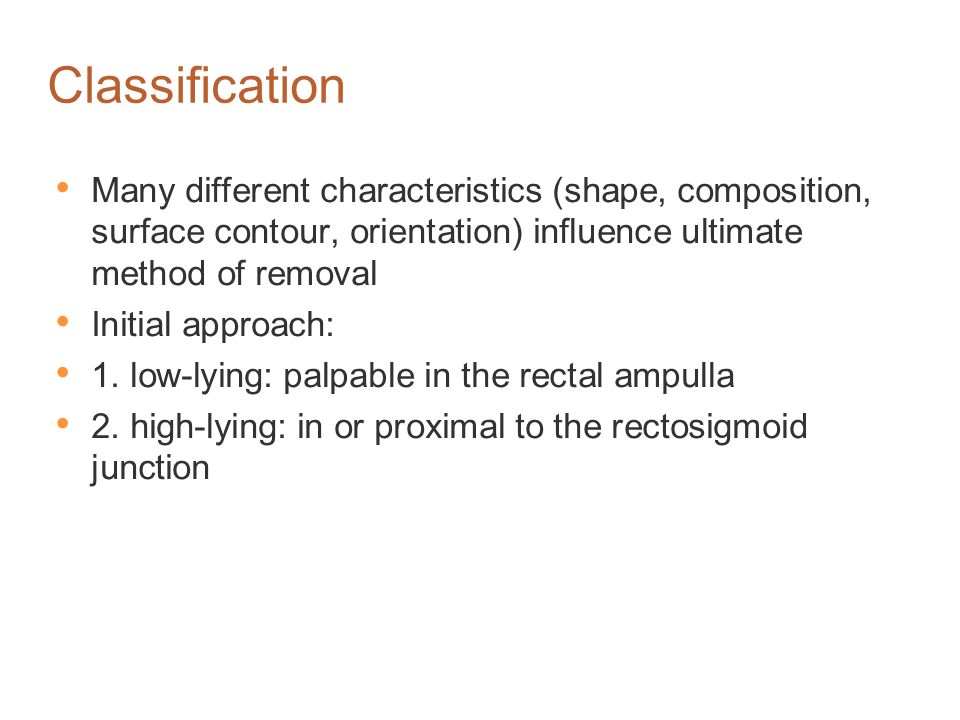 Classification Many different characteristics (shape, composition, surface contour, orientation) influence ultimate method of removal.
