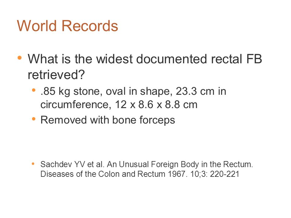 World Records What is the widest documented rectal FB retrieved