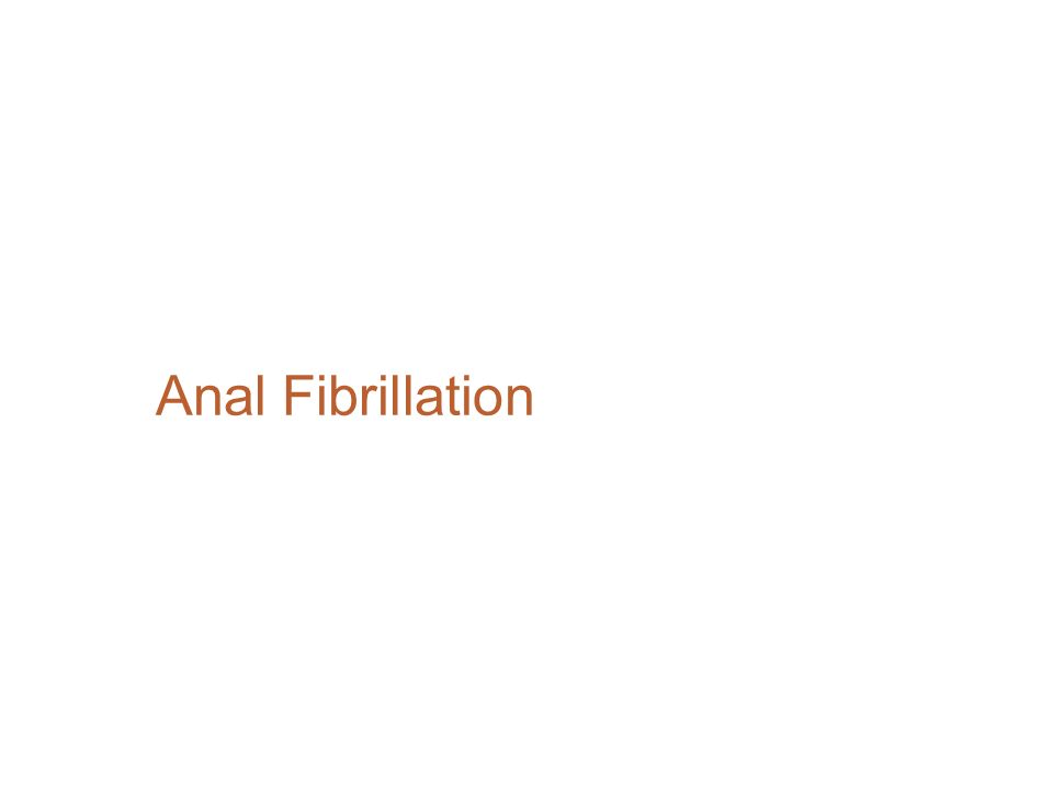 Anal Fibrillation