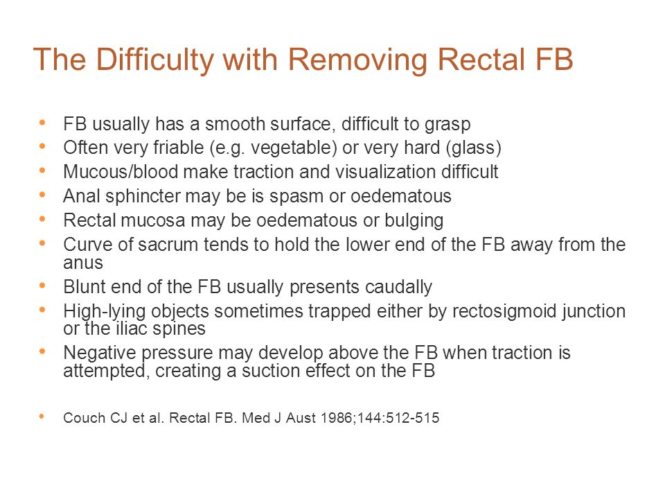 The Difficulty with Removing Rectal FB