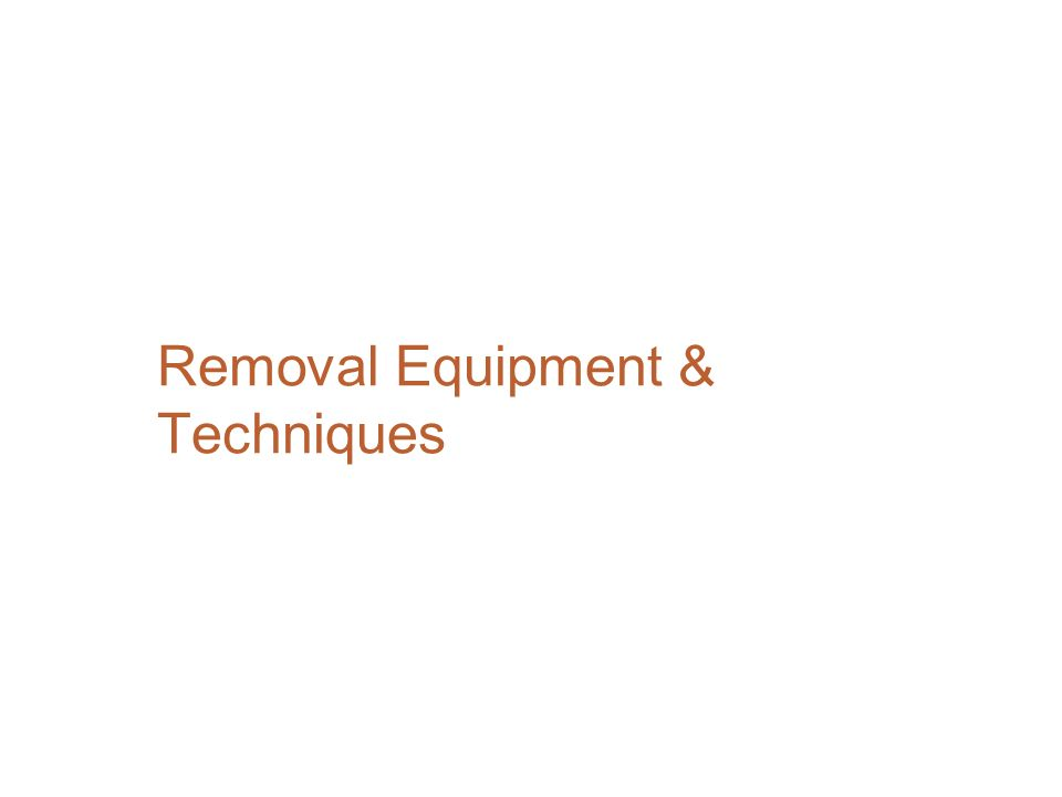 Removal Equipment & Techniques