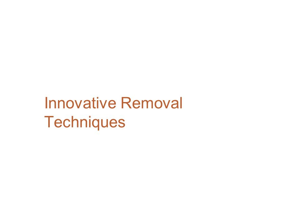 Innovative Removal Techniques