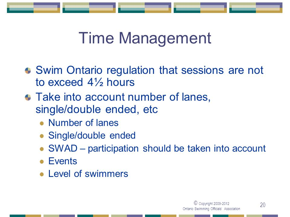 05/04/2017 Time Management. Swim Ontario regulation that sessions are not to exceed 4½ hours.