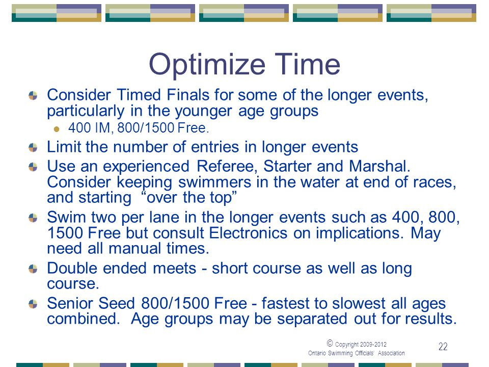 05/04/2017 Optimize Time. Consider Timed Finals for some of the longer events, particularly in the younger age groups.