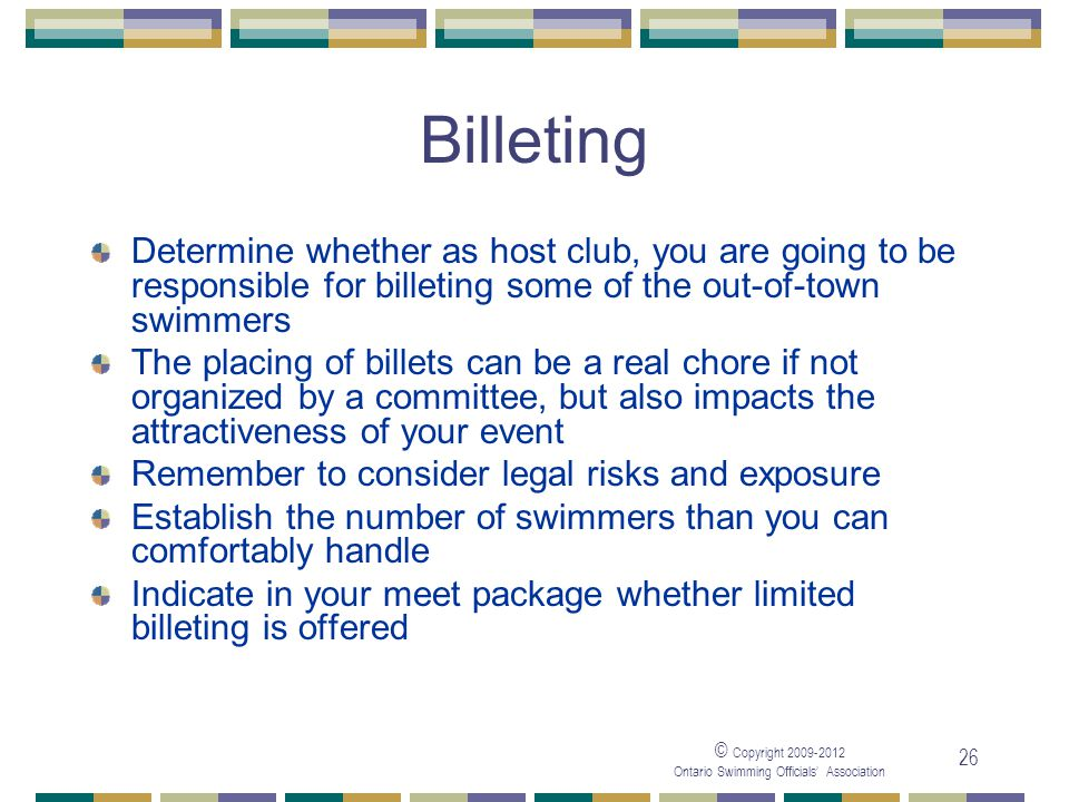 05/04/2017 Billeting. Determine whether as host club, you are going to be responsible for billeting some of the out-of-town swimmers.