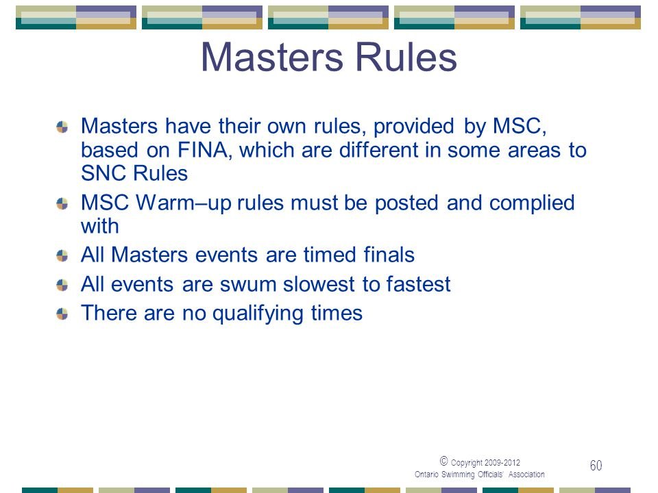 05/04/2017 Masters Rules. Masters have their own rules, provided by MSC, based on FINA, which are different in some areas to SNC Rules.