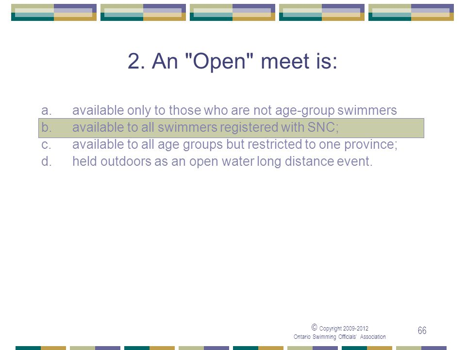05/04/2017 2. An Open meet is: a. available only to those who are not age-group swimmers. b. available to all swimmers registered with SNC;