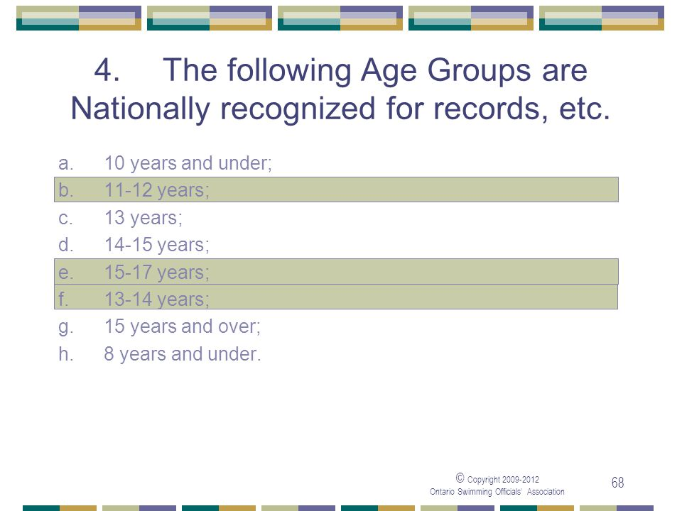 05/04/2017 4. The following Age Groups are Nationally recognized for records, etc. a. 10 years and under;