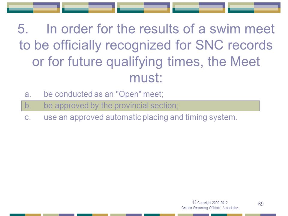 05/04/2017 5. In order for the results of a swim meet to be officially recognized for SNC records or for future qualifying times, the Meet must: