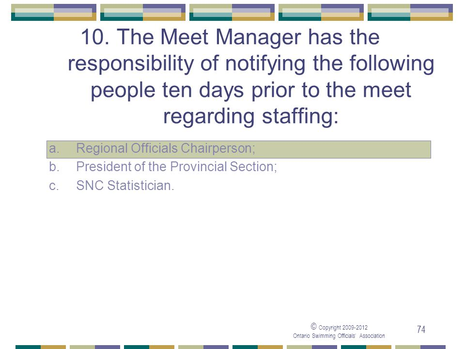 05/04/2017 10. The Meet Manager has the responsibility of notifying the following people ten days prior to the meet regarding staffing: