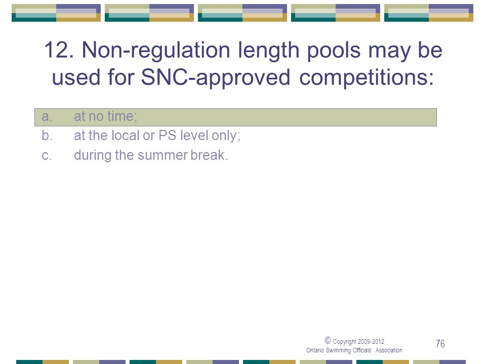 05/04/2017 12. Non-regulation length pools may be used for SNC-approved competitions: a. at no time;