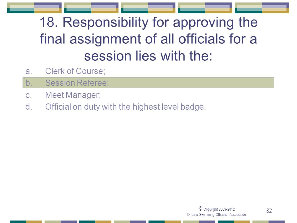 05/04/2017 18. Responsibility for approving the final assignment of all officials for a session lies with the: