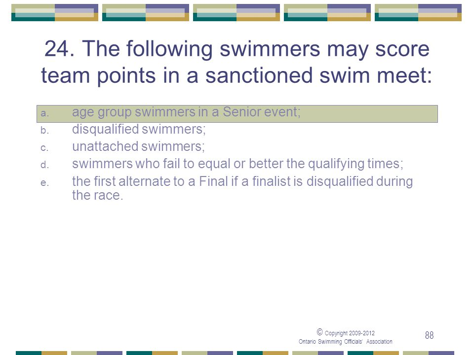 05/04/2017 24. The following swimmers may score team points in a sanctioned swim meet: age group swimmers in a Senior event;