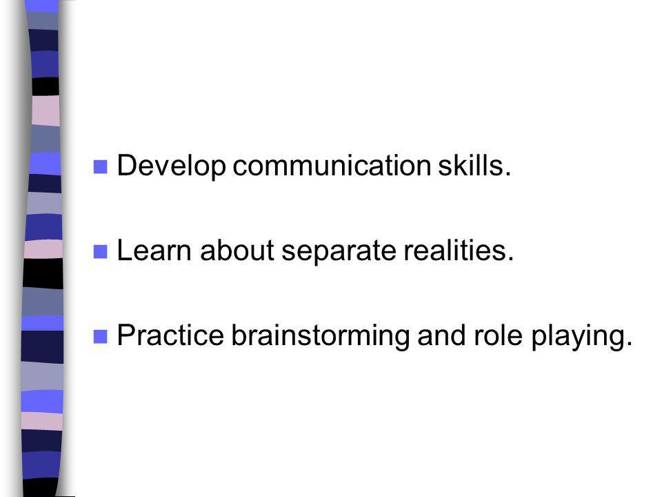 Develop communication skills.