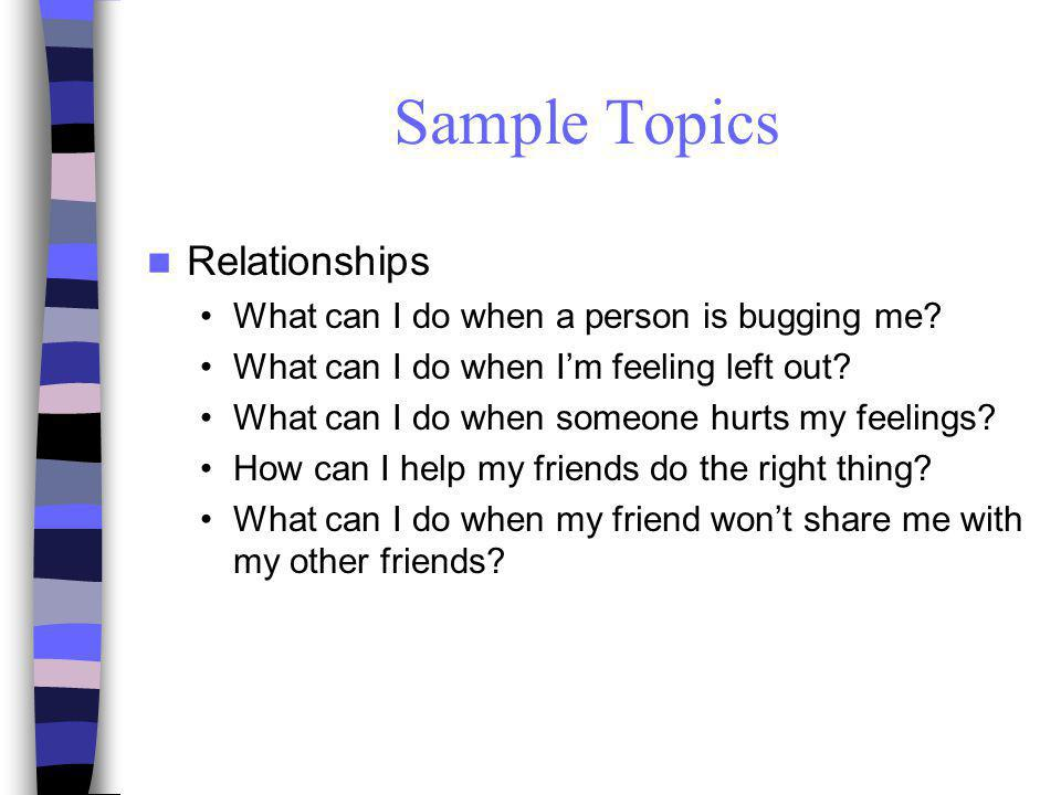 Sample Topics Relationships What can I do when a person is bugging me