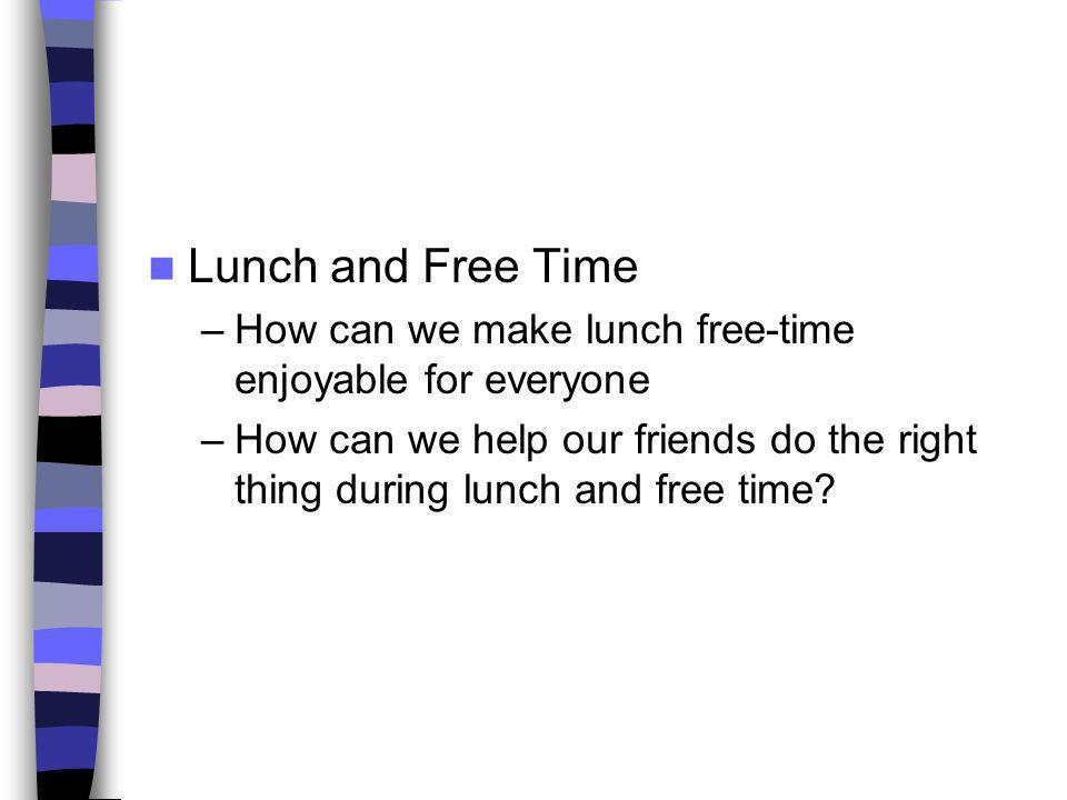 Lunch and Free Time How can we make lunch free-time enjoyable for everyone.