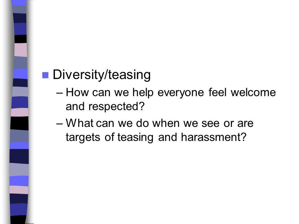 Diversity/teasing How can we help everyone feel welcome and respected