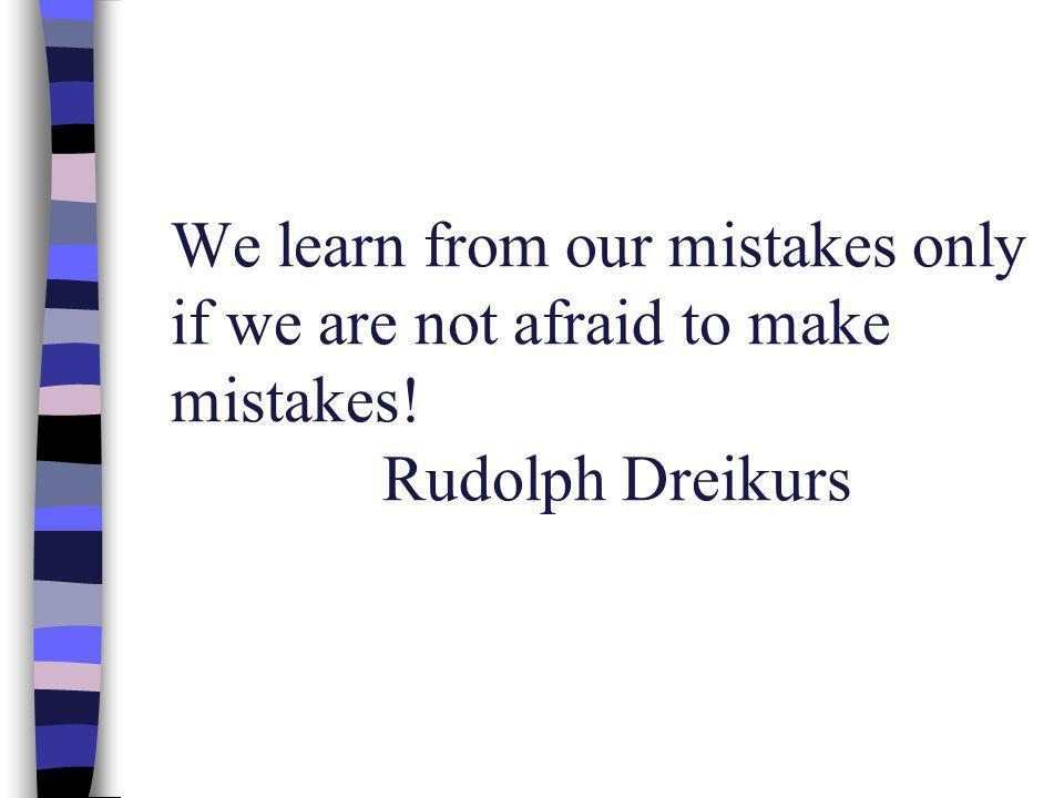 We learn from our mistakes only if we are not afraid to make mistakes