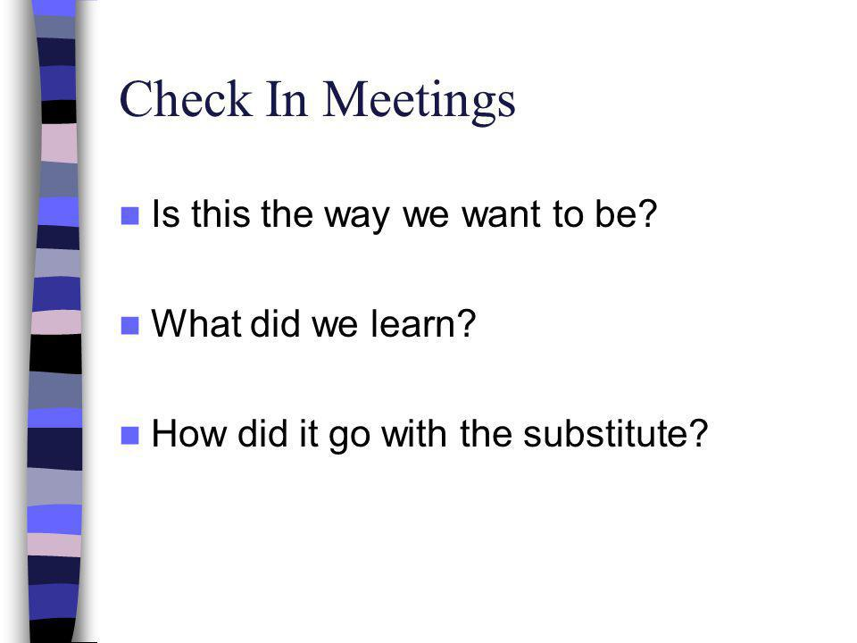Check In Meetings Is this the way we want to be What did we learn