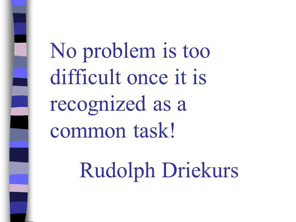 No problem is too difficult once it is recognized as a common task!